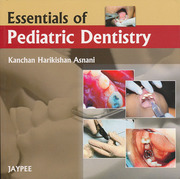 Essentials of Pediatric Dentistry - Harikishan