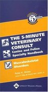 The Five-Minute Veterinary Consult Canine and Feline Specialty Handbook: Musculoskeletal Disorders - Shires / Tilley / Smith