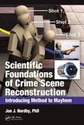 Scientific Foundations of Crime Scene Reconstruction: Introducing Method to Mayhem - Nordby