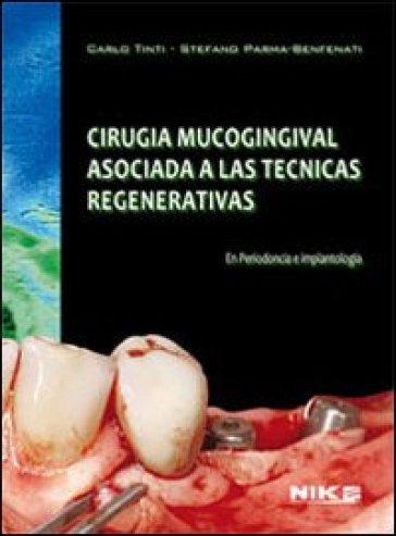 CIRUGIA MUCOGINGIVAL ASOCIADA CON TECNICAS REGENERATIVAS EN PERIODONCIA E IMPLANTOLOGIA - Tinti / Benfanti