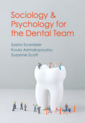 SOCIOLOGY AND PSYCHOLOGY FOR THE DENTAL TEAM: An Introduction to Key Topics - Scambles / Scott / Asimakopoulou