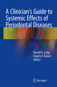 A CLINICIAN'S GUIDE TO SYSTEMIC EFFECTS OF PERIODONTAL DISEASES - Craig, Ronald G., Kamer, Angela R. (Eds.)