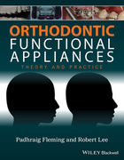 ORTHODONTIC FUNCTIONAL APPLIANCES: THEORY AND PRACTICE -  Padhraig S. Fleming / Robert T. Lee