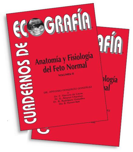 CUADERNOS DE ECOGRAFIA EN ANATOMIA Y FISIOLOGIA DEL FETO NORMAL ...