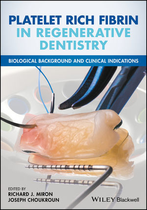 PLATELET RICH FIBRIN IN REGENERATIVE DENTISTRY: BIOLOGICAL BACKGROUND AND CLINICAL INDICATIONS - Joseph Choukroun