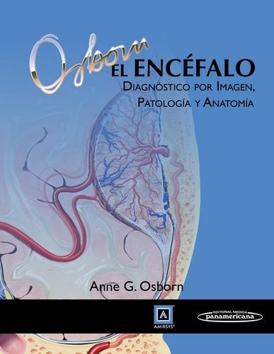 EL ENCEFALO DIAGNOSTICO POR IMAGEN, PATOLOGIA Y ANATOMIA - Osborn ...