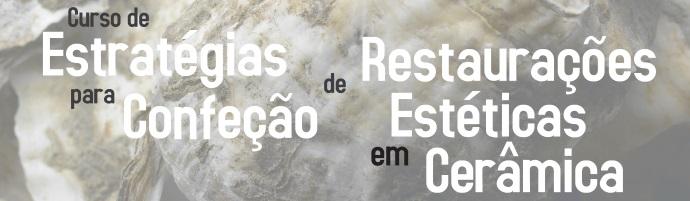 Curso de Estratégias para Confeção de Restaurações Estéticas em Cerâmica